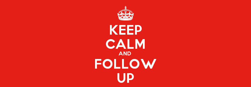Keep calm and follow up