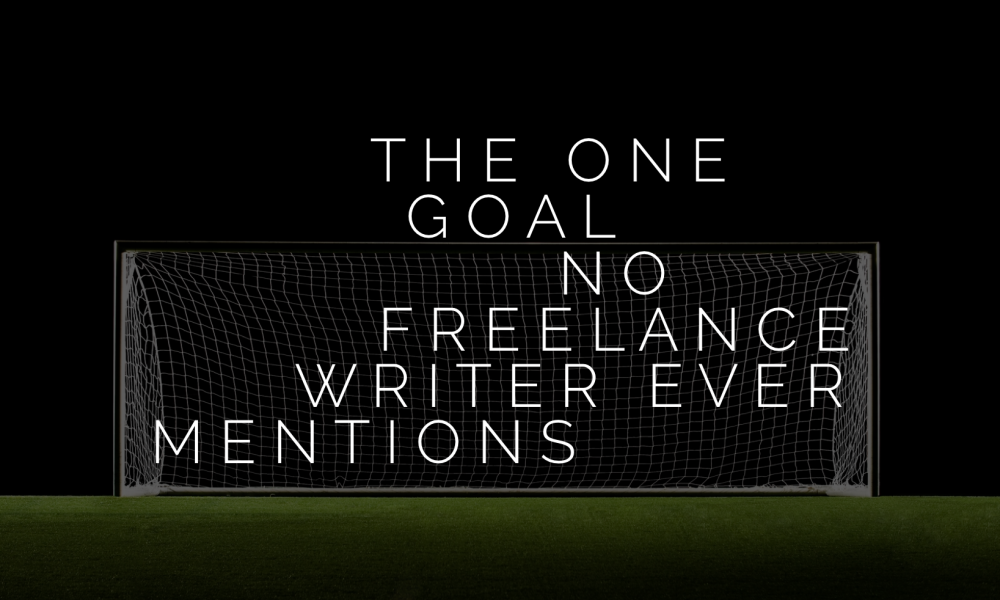 The one goal no freelance writer ever mentions