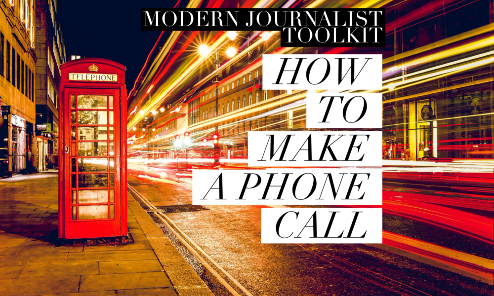 Modern Journalist Toolkit 4: How to Make a Phone Call