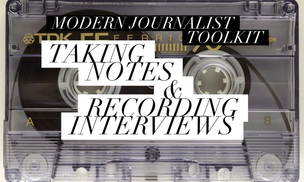 Modern Journalist Toolkit 5: Taking Notes & Recording Interviews