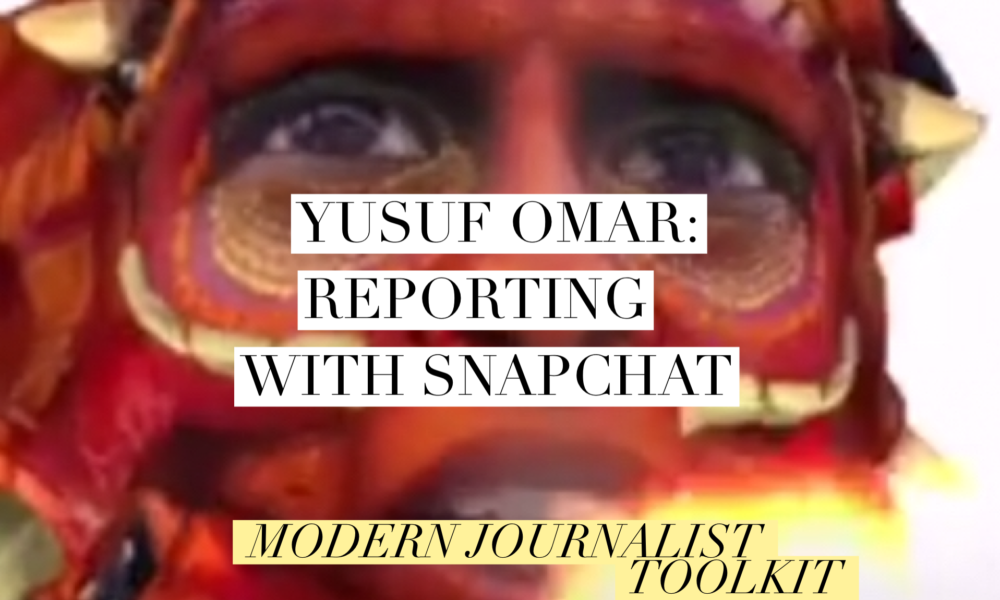 Modern Journalist Toolkit 6: Yusuf Omar on Reporting with Snapchat
