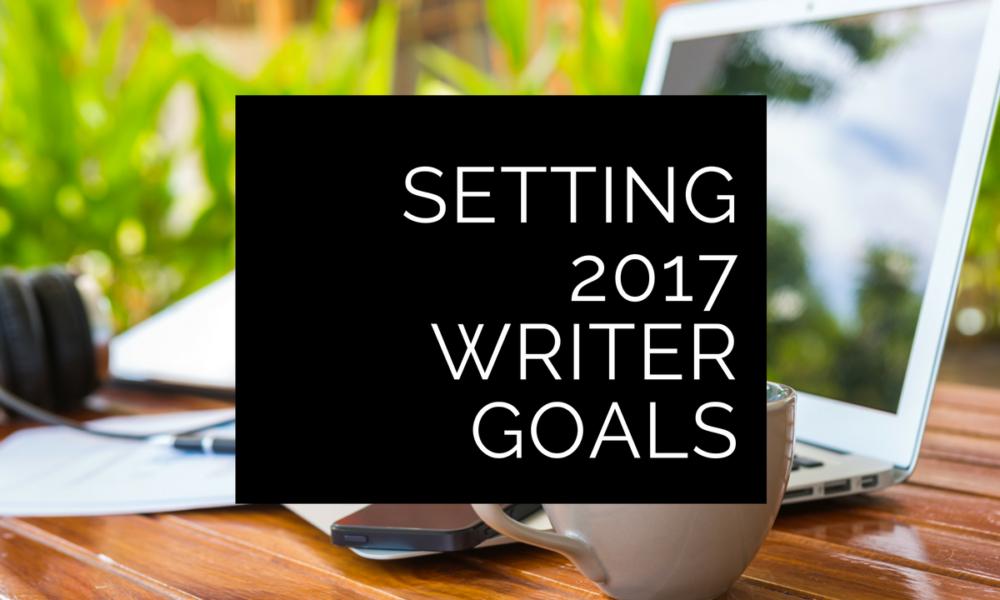 Setting 2017 freelance writer goals