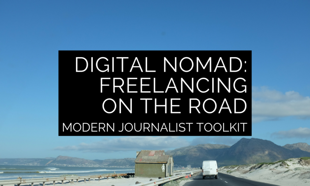 Modern Journalist Toolkit 17/Digital nomad: Freelancing on the road